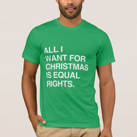 ALL I WANT FOR CHRISTMAS IS EQUAL RIGHTS T-Shirt