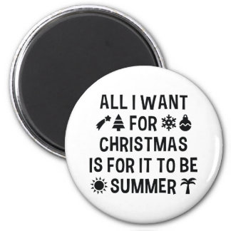 All I Want For Christmas Is For It To Be Summer Magnet