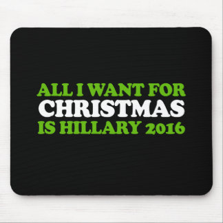 All I want for Christmas is Hillary 2016 - Holiday Mouse Pad
