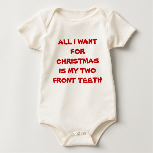 all i want for christmas is my two front teeth baby bodysuit - All I Want For Christmas Is My Two Front Teeth