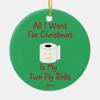 All I Want for Christmas is My Two Ply Rolls Ceramic Ornament
