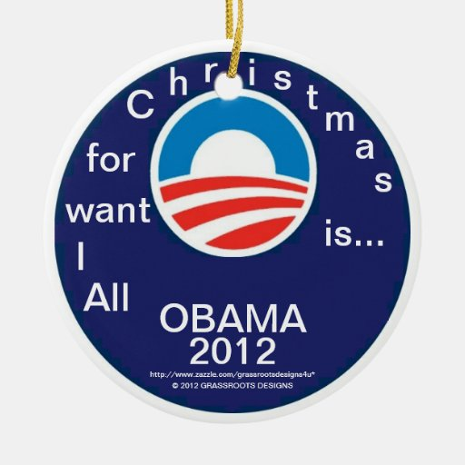 All I Want for Christmas is...OBAMA 2012 - #3 Logo Ornaments