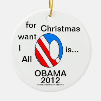 All I Want for Christmas is...OBAMA 2012 Double-Sided Ceramic Round Christmas Ornament