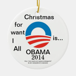 All I Want for Christmas is...OBAMA 2014 with Logo Double-Sided Ceramic Round Christmas Ornament