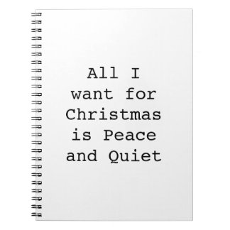 All I want for Christmas is Peace and Quiet Notebook