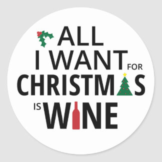All I Want For Christmas Is Wine - WIne Xmas Humor Classic Round Sticker