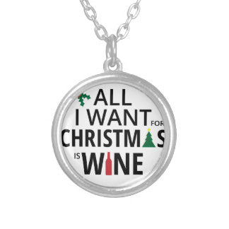 All I Want For Christmas Is Wine - WIne Xmas Humor Silver Plated Necklace