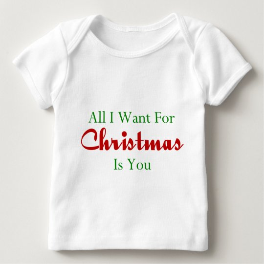 All I Want For Christmas Is You Baby T-Shirt