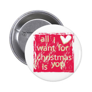 All I want for Christmas is You! Button