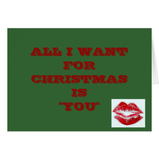 """ALL I WANT FOR CHRISTMAS IS """"YOU"""" CARD"""
