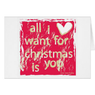 All I want for Christmas is You! Card