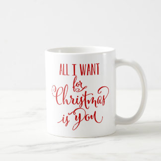 All I Want For Christmas Is You Coffee Mug