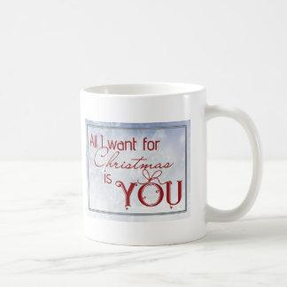 All I want for Christmas is you Coffee Mug