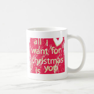 All I want for Christmas is You! Coffee Mug