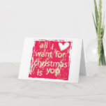 """All I want for Christmas is You! Holiday Card<br><div class=""""desc"""">All I want for Christmas is you ...  The perfect message for your loved one!</div>"""