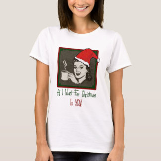 All I Want For Christmas Women's Shirt