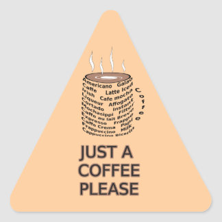 All I want is a coffee Triangle Sticker