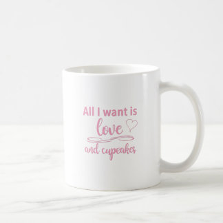All I want is love and cupcakes Coffee Mug