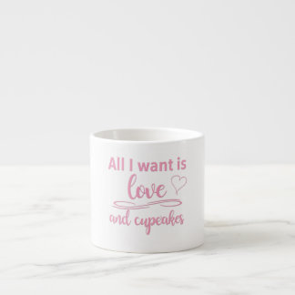 All I want is love and cupcakes Espresso Cup