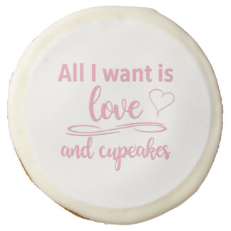 All I want is love and cupcakes Sugar Cookie