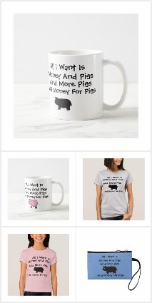 All I Want Is Money And Pigs And More Pigs