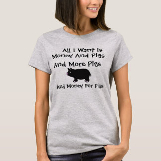 All I Want Is Money And Pigs T-Shirt