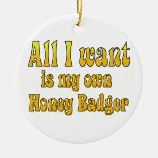 All I Want Is My Own Honey Badger Ceramic Ornament