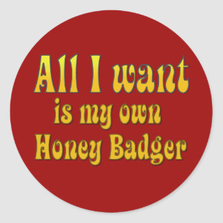 All I Want Is My Own Honey Badger Classic Round Sticker
