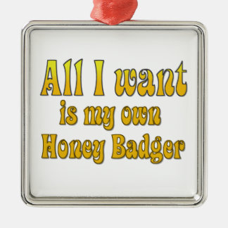 All I Want Is My Own Honey Badger Metal Ornament
