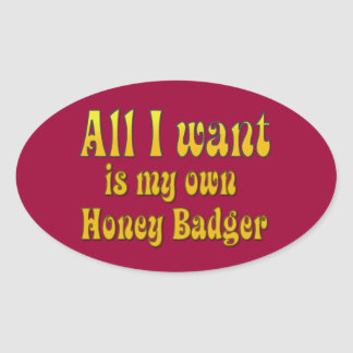 All I Want Is My Own Honey Badger Oval Sticker