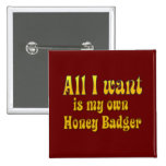 All I Want Is My Own Honey Badger Pinback Buttons