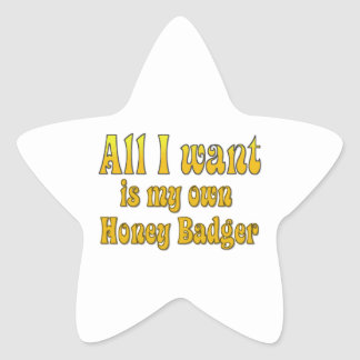 All I Want Is My Own Honey Badger Star Sticker
