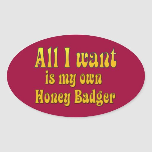 All I Want Is My Own Honey Badger Stickers