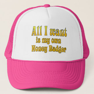 All I Want Is My Own Honey Badger Trucker Hat