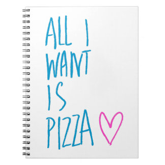 All I Want is Pizza Notebook