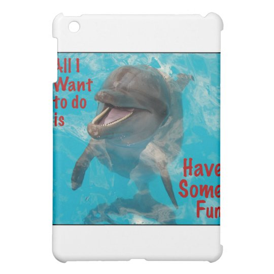 All I Want To Do Is Have Some Fun iPad Mini Cases