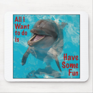 All I Want To Do Is Have Some Fun Mouse Pad