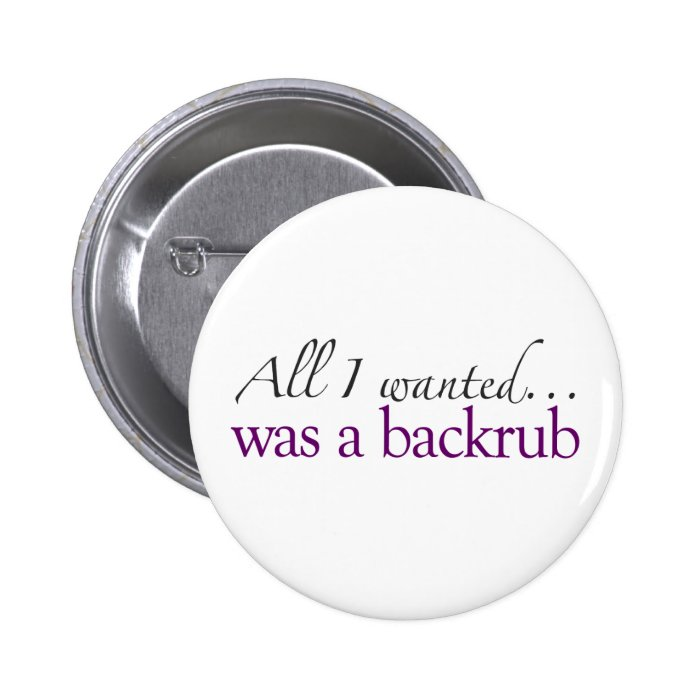 All I Wanted Was A Backrub Pinback Button