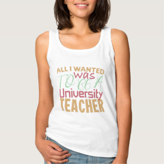 All I Wanted Was To Be A University Teacher Tank Top