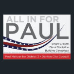 "All In For Paul - 24x36 Yard Sign<br><div class=""desc"">Show your neighbors,  mail man,  dog walkers,  drivers - EVERYONE - who you support with this yard sign.</div>"