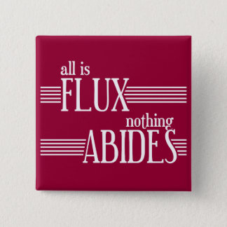 All is Flux, Nothing Abides Button