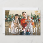 "All is Not Calm | Funny Holiday Photo Card<br><div class=""desc"">Show off your silly family photo with our funny All is Not Calm holiday photo card. The funny Christmas card features your photo with ""All is Not Calm"" in a white,  hand-lettered overlay with your greeting and name below. The back features a red and white snowflake pattern.</div>"