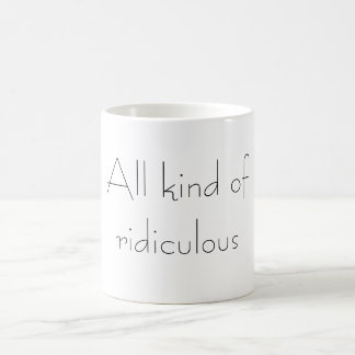 All kind of ridiculous coffee mug