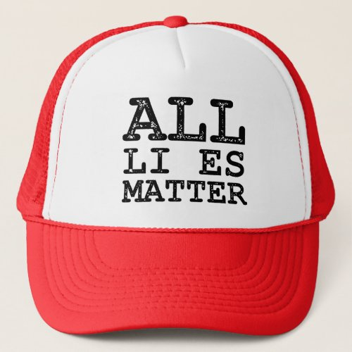 All Li es Matter Political Trucker Hat