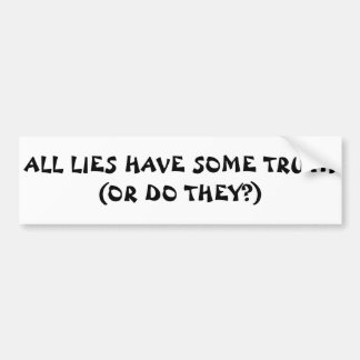 All Lies Have Some Truth Or...Fortune Cookie Style Bumper Sticker