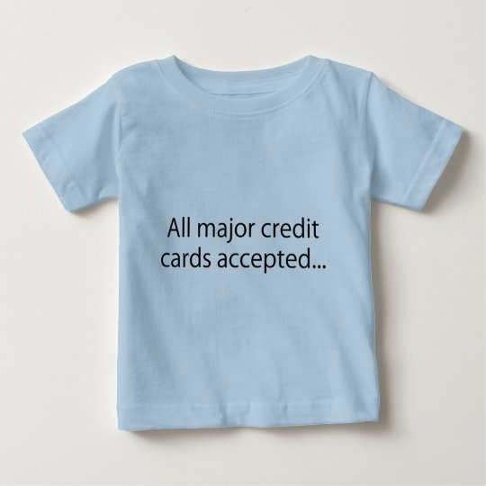 All Major Credit Cards Accepted Baby T-Shirt