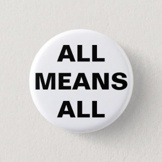 All Means All Pinback Button