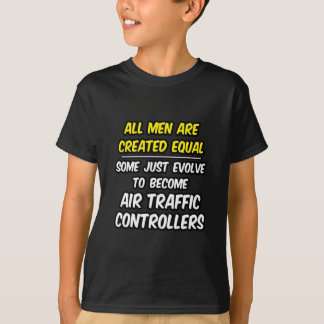 All Men Are Created Equal...Air Traffic Controller T-Shirt