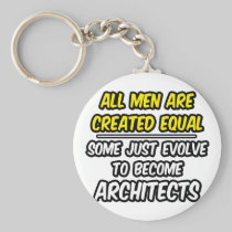 All Men Are Created Equal...Architects Key Chain