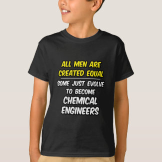 All Men Are Created Equal...Chemical Engineers T-Shirt